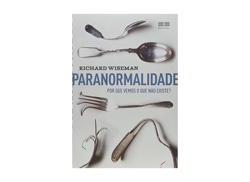 Paranormalidade: Por que Vemos o que Não Existe? - Richard Wiseman - 9788576845522