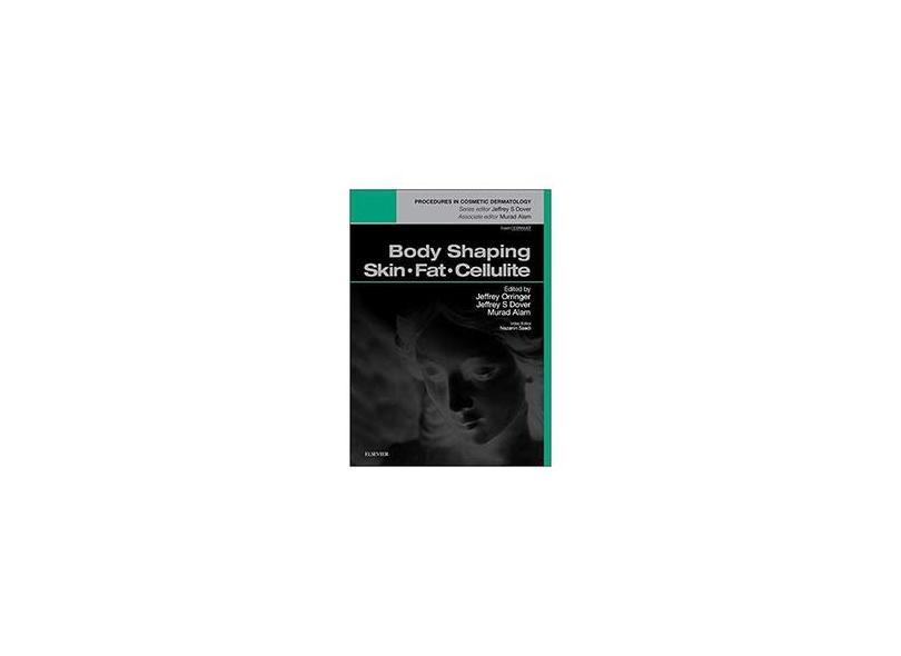 BODY SHAPING: SKIN FAT CELLULITE - Jeffrey Orringer  Jeffrey S Dover Murada Alam - 9780323321976