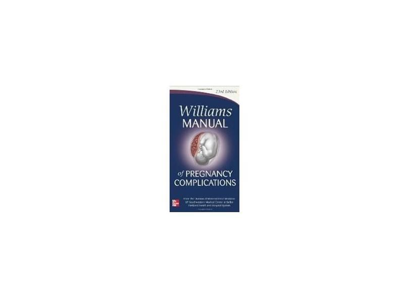 WILLIAMS MANUAL OF PREGNANCY COMPLICATIONS - Leveno - 9780071765626
