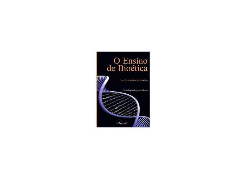 O Ensino De Bioética. Uma Perspectiva Aristotélica - Cássia Regina Rodrigues Nunes - 9788581922294
