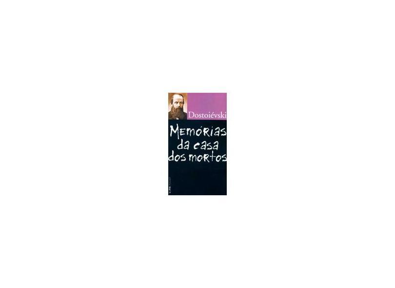 Memórias da Casa dos Mortos - Col. L&pm Pocket - Dostoiévski, Fiódor M. - 9788525417558