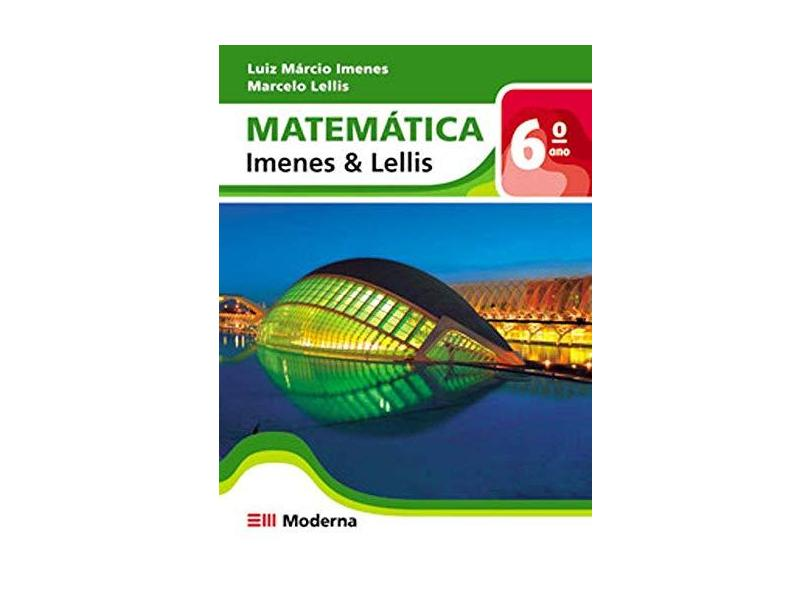 Matemática - 6º Ano / 5ª Série - 1ª Ed. 2010 - Imenes, Luiz Márcio; Lellis, Marcelo - 9788516068608