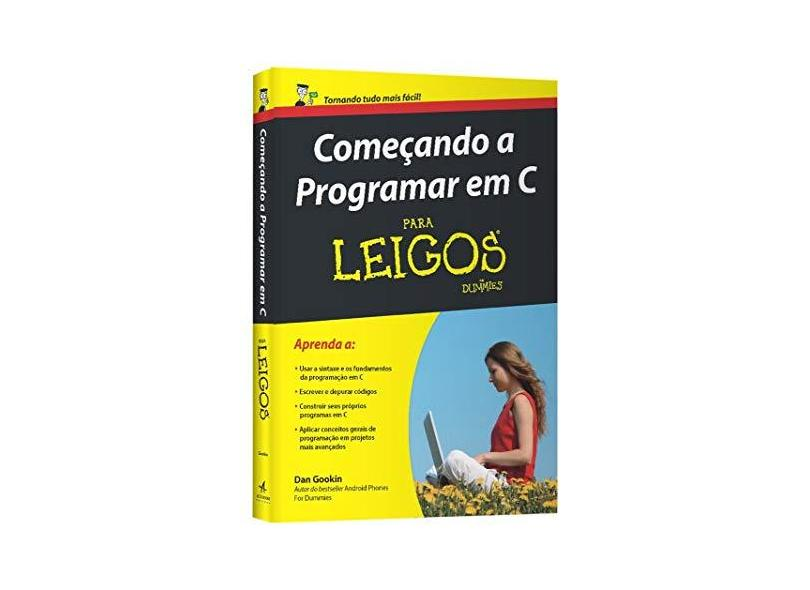 Começando a Programar em C Para Leigos - Dan Gookin - 9788576089759