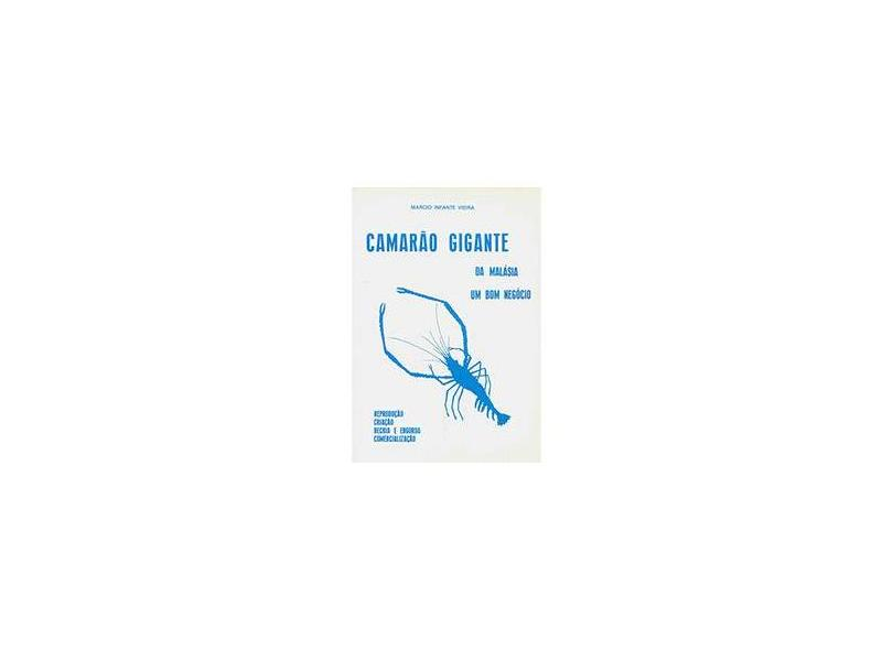 Camarão Gigante da Malásia - Um Bom Negócio - 2ª Ed. - Vieira, Marcio Infante - 9788586307157