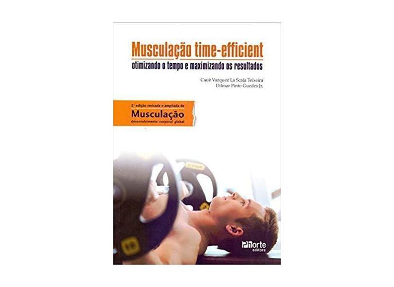 Musculação Time-efficient. Otimizando o Tempo e Maximizando os Resultados - Cauê Vazquez La Scala Teixeira - 9788576556008