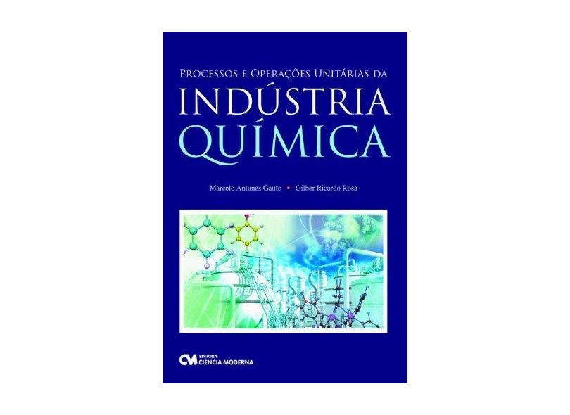 Processos e Operações Unitárias da Indústria Química - Rosa, Gilber; A. Gauto, Marcelo - 9788539900169