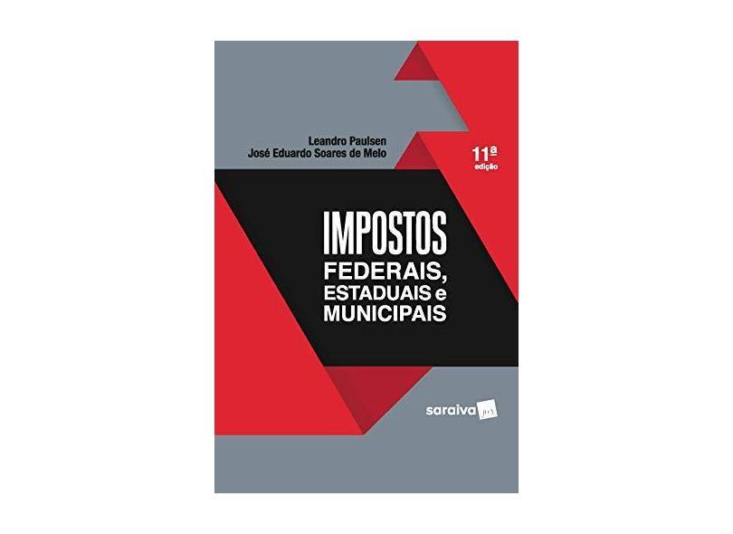 Impostos Federais, Estaduais E Municipais - 11ª Ed. 2018 - Leandro Paulsen - 9788547233563