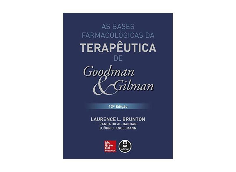 As Bases Farmacológicas da Terapêutica de Goodman e Gilman - Laurence L. Brunton - 9788580556148