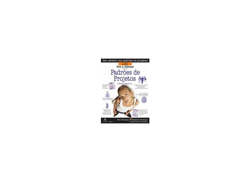 Use a Cabeça ! Padrões de Projetos (design Patterns) - 2ª Ed. Revisada - Freeman, Elisabeth; Freeman, Eric - 9788576081746