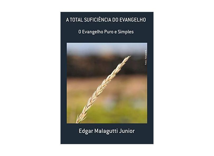 A Total Suficiência do Evangelho - Edgar Malagutti Junior - 9788591392902