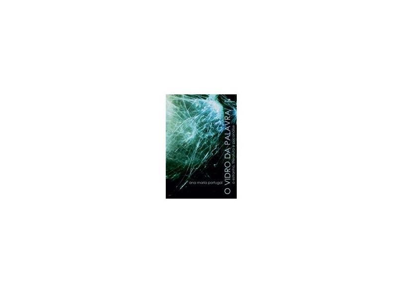 O Vidro da Palavra - O Estranho , Literatura e Psicanálise - Portugal, Ana Maria - 9788575262092