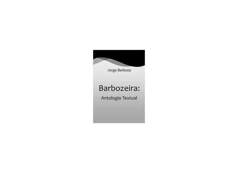 Barbozeira. Antologia Textual - Jorge Barboza - 9788569448426