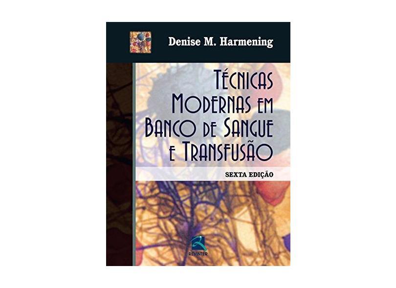 Técnicas Modernas Em Banco de Sangue e Transfusão - 6ª Ed. 2015 - Harmening, Denise M. - 9788537206126