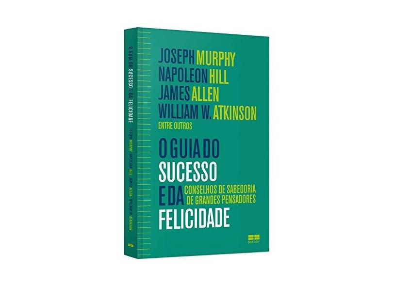 O Guia o Sucesso e da Felicidade - Hill, Napoleon; Murphy, Joseph - 9788576847618