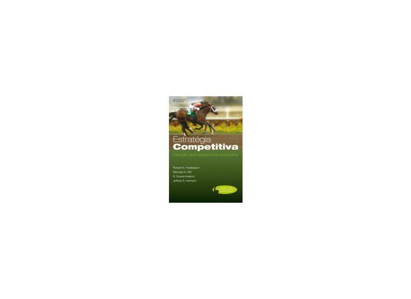 Estratégia Competitiva - Tradução da 2ª Edição Norte-americana - Hitt, Michael A.; Ireland, R. Duane; Hoskisson, Robert E. - 9788522107308