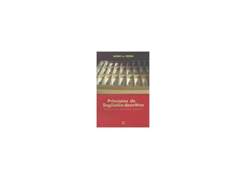 Princípios de Lingüística Descritiva - Introdução ao Pensamento Gramatical - Perini, Mario A. - 9788588456525