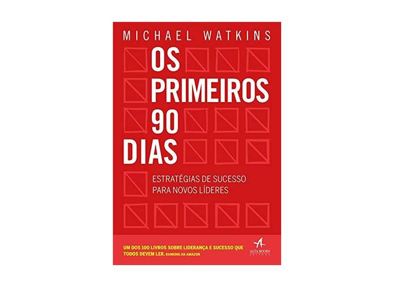 Os Primeiros 90 Dias: Estratégias de Sucesso Para Novos Líderes - Michael Watkins - 9788550807348