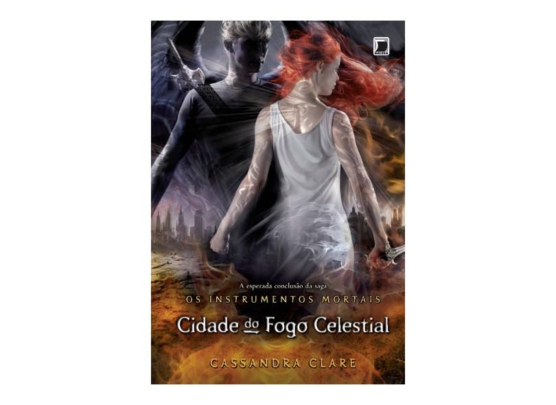 Cidade do Fogo Celestial - Coleção Os Instrumentos Mortais - Vol. 6 - Cassandra Clare - 9788501092731