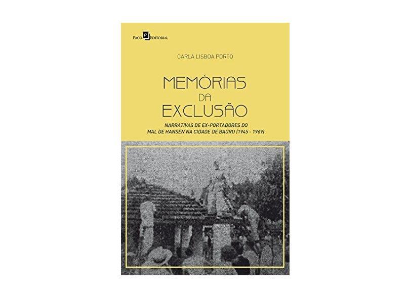 Memórias da Exclusão: Narrativas de Ex-Portadores do Mal de Hansen na Cidade de Bauru (1945-1969) - Carla Lisboa Porto - 9788546212347