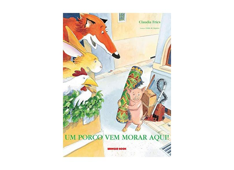 Um Porco Vem Morar Aqui ! - Fries, Claudia - 9788574120713
