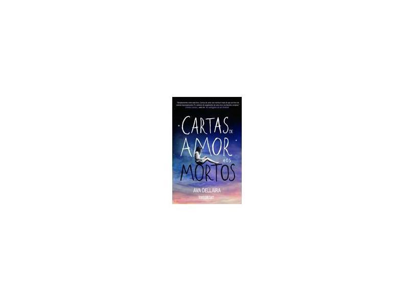 Cartas de Amor aos Mortos - Ava Dellaira - 9788565765411