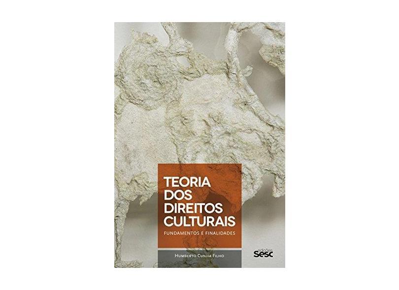 Teoria do Direitos Culturais. Fundamentos e Finalidades - Francisco Humberto Cunha Filho - 9788594930958