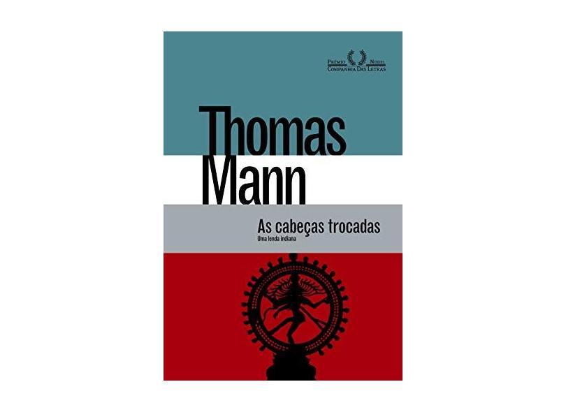 Cabeças Trocadas, As: Uma Lenda Indiana - Thomas Mann - 9788535928617