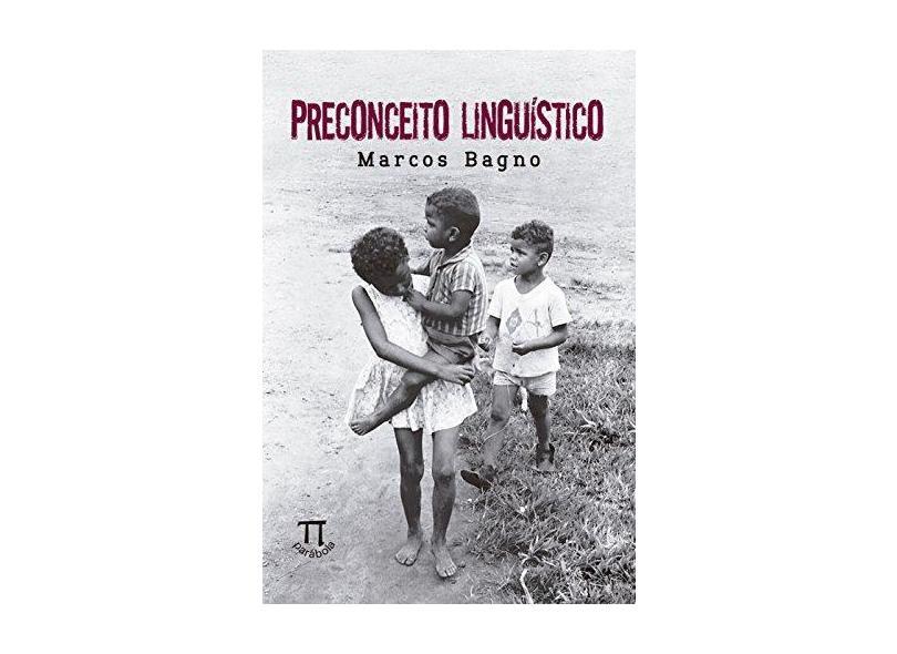Preconceito Linguístico - 52ª Ed. 2015 - Bagno, Marcos - 9788579340987