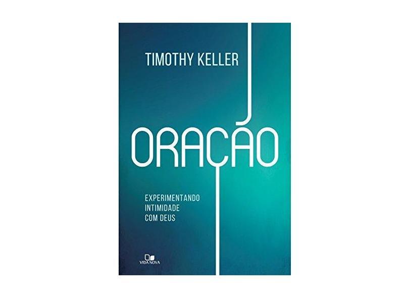 Oração. Experimentando Intimidade com Deus - Timothy Keller - 9788527506816