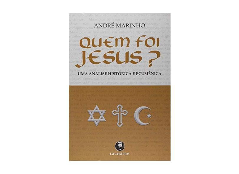 Quem Foi Jesus? - Andre Marinho - 9788582910696