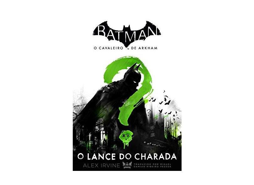 Batman – o Cavaleiro de Arkham - o Lance do Charada - Irvine, Alex - 9788583110927