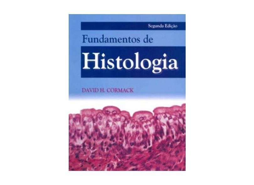 Fundamentos de Histologia - 2ª Edição 2003 - Cormack, David H. - 9788527707770