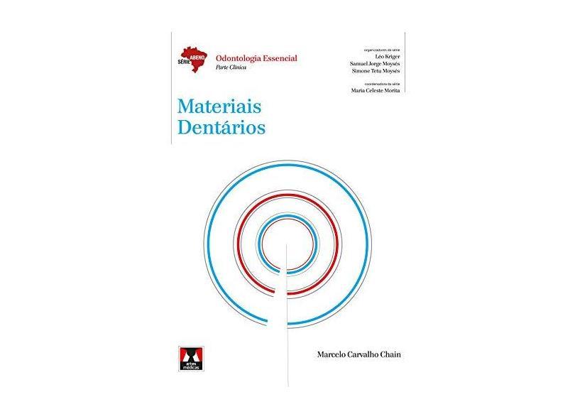Materiais Dentários - Série Abeno - Odontologia Essencial - Parte Clínica - Chain, Marcelo Carvalho; Chain, Marcelo Carvalho - 9788536702056