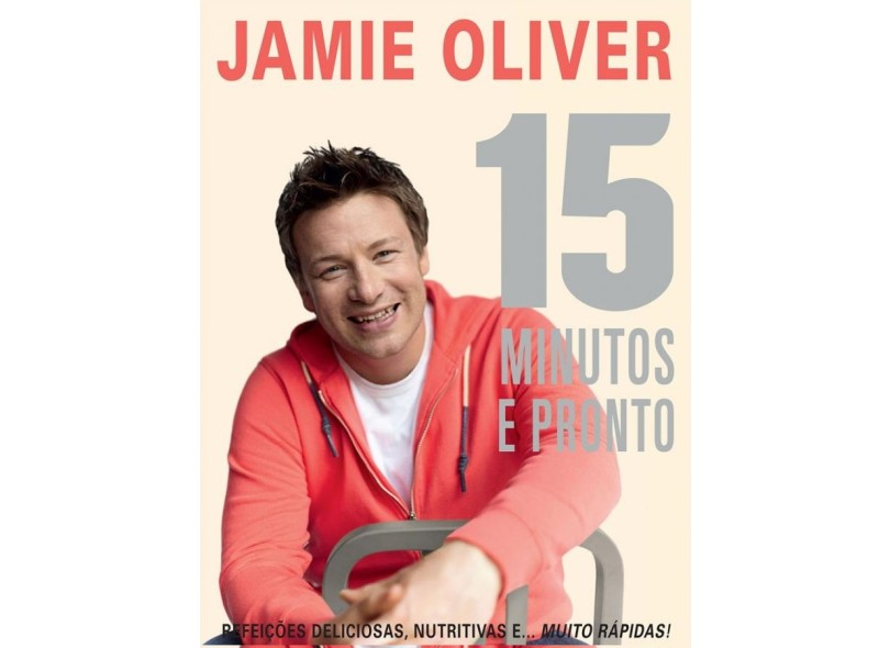 15 Minutos e Pronto - Refeições Deliciosas, Nutritivas e Muito Rápidas! - Oliver, Jamie - 9788525053459
