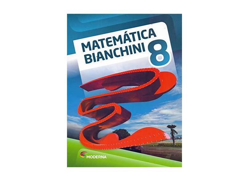 Matemática Bianchini - 8º Ano - 8ª Ed. 2016 - Edwaldo Bianchini; - 9788516099855