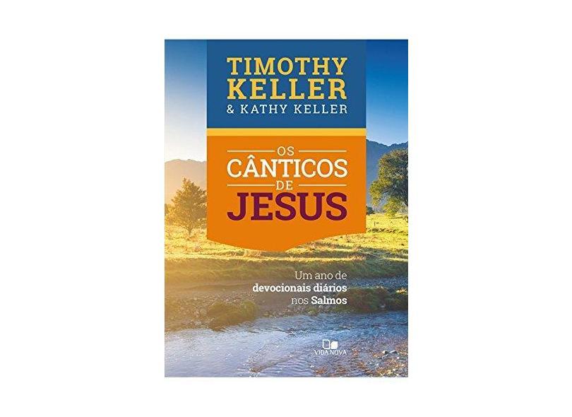 Os Cânticos de Jesus. Um Ano de Devocionais Diários nos Salmos - Timothy Keller - 9788527507707