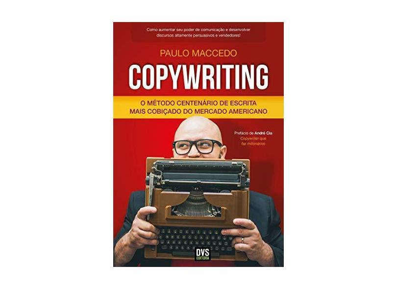Copywriting: O Método Centenário de Escrita Mais Cobiçado do Mercado Americano - Paulo Maccedo - 9788582892053