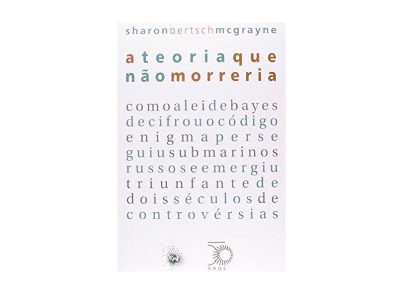 A Teoria Que Não Morreria - Mcgrayne, Sharon Bertsch - 9788527310345