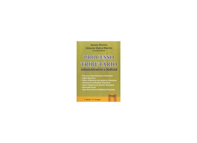 Processo Tributário. Administrativo e Judicial - James Marins - 9788573945775