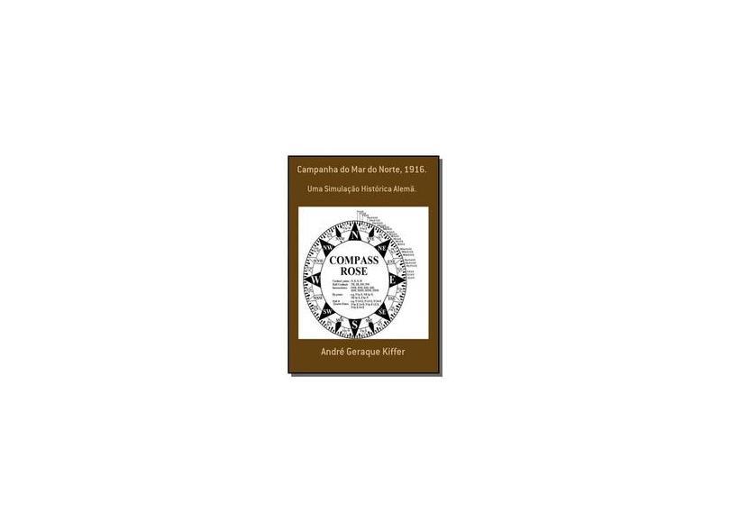Campanha do Mar do Norte, 1916 - André Geraque Kiffer - 9788591368785