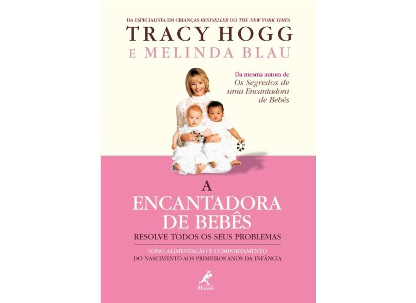 A Encantadora de Bebês Resolve Todos os seus Problemas - Hogg, Tracy; Blau, Melinda - 9788520425091