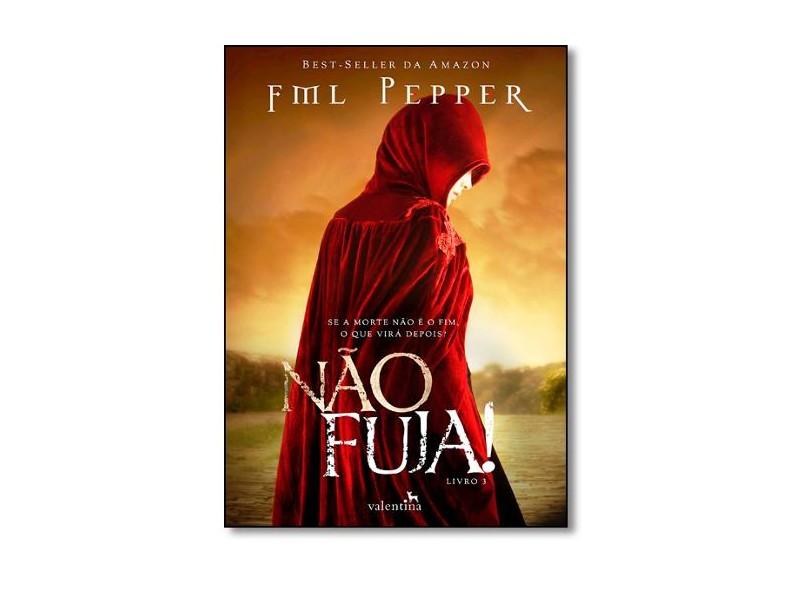 Não Fuja! - Trilogia Não Pare - Livro 3 - Pepper, Fml - 9788565859783