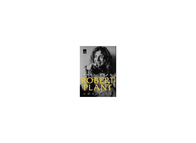 Robert Plant - Uma Vida - Rees, Paul - 9788544100639
