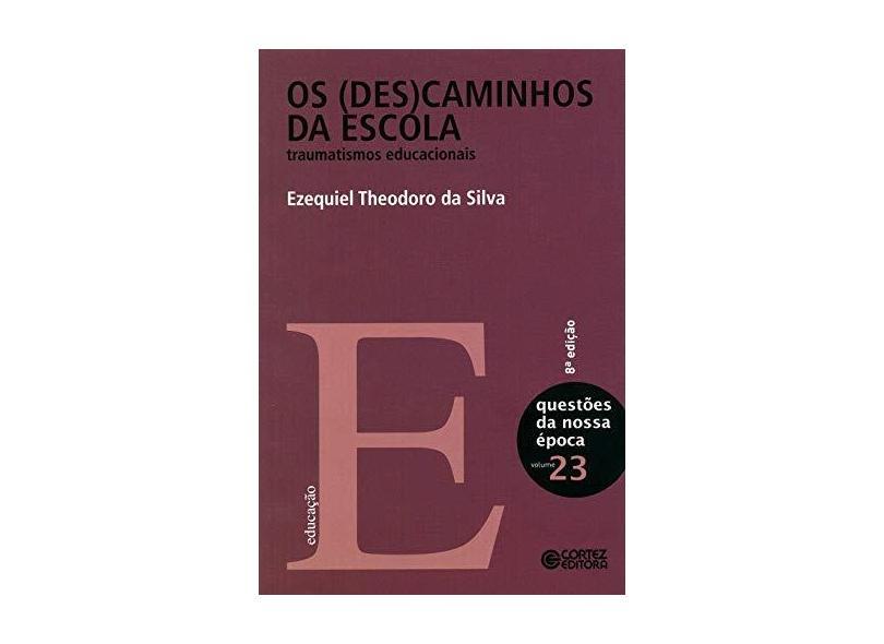(Des)caminhos da Escola, Os - Traumatismos Educacionais - Ezequiel Theodoro Da Silva - 9788524916786