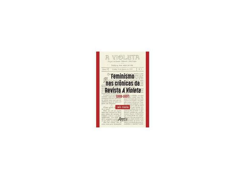 Feminismo nas Crônicas da Revista a Violeta. 1916-1937 - Laís Costa - 9788547319250