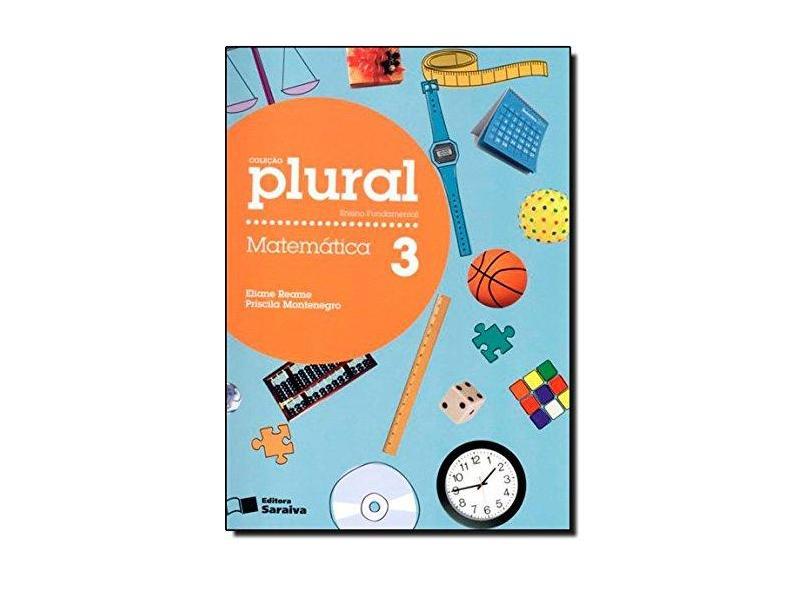Matemática 3: Ensino Fundamental - Coleção Plural - Eliane Reame, Priscila Montenegro - 9788502154322