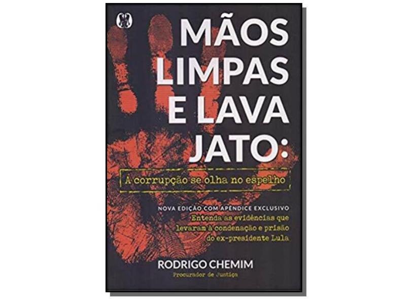 Mãos Limpas e Lava Jato - A Corrupção Se Olha No Espelho - Chemim,rodrigo - 9788568014677