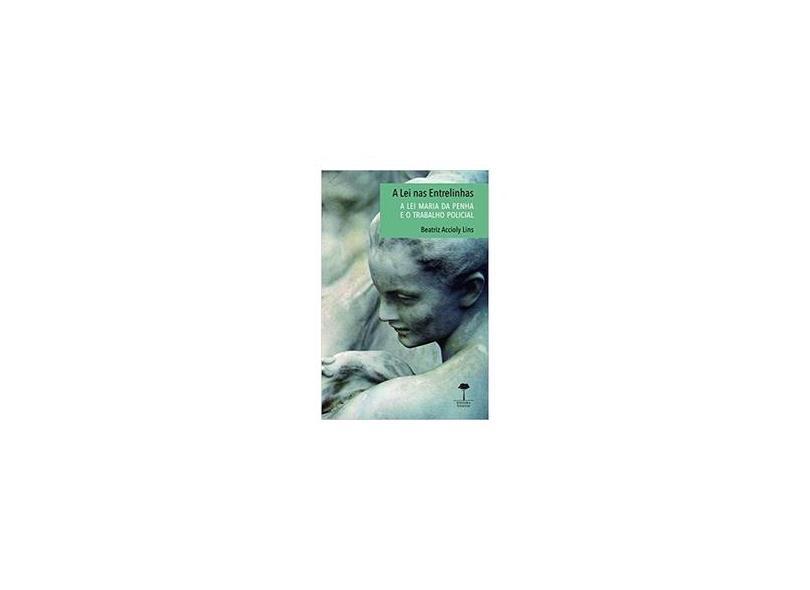 A lei nas Entrelinhas: a lei Maria da Penha e o Trabalho Policial - Beatriz Accioly Lins - 9788555710414