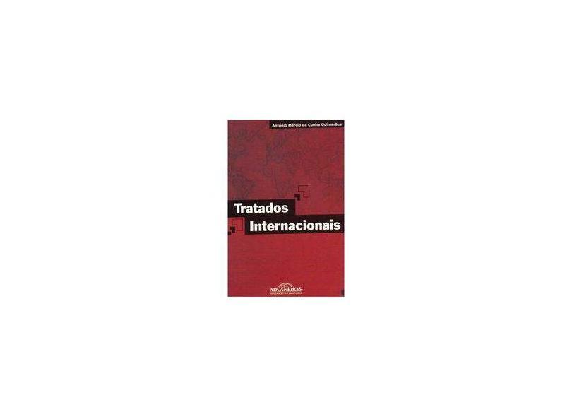 Tratados Internacionais - Antonio Marcio Da Cunha Guimarães - 9788571294677