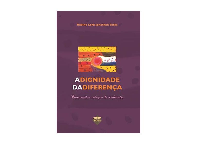 A dignidade da diferença: como evitar o choque de civilizações - Jonathan Sacks - 9788579310522